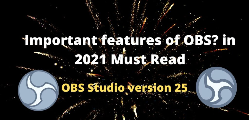 important features of OBS_ in 2021 Must Read streamingever