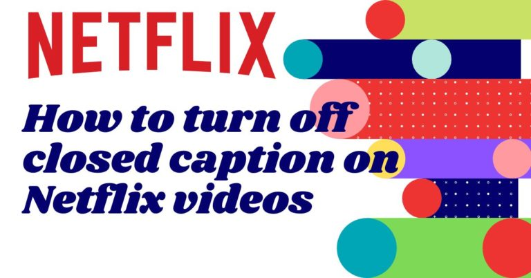 how to turn off closed caption on Netflix videos