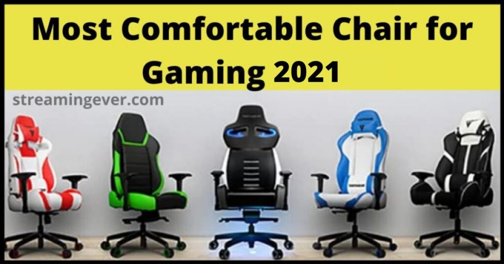 Most Comfortable Chair For Gaming 2021